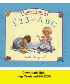 Lucy and Toms 123 and ABC Hb (9780241140758) Shirley Hughes , ISBN-10: 0241140757  , ISBN-13: 978-0241140758 ,  , tutorials , pdf , ebook , torrent , downloads , rapidshare , filesonic , hotfile , megaupload , fileserve