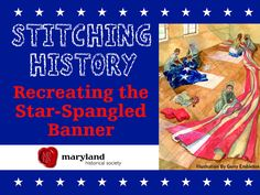 Stitching History: Recreating the Star Spangled Banner by The Maryland Historical Society — Kickstarter