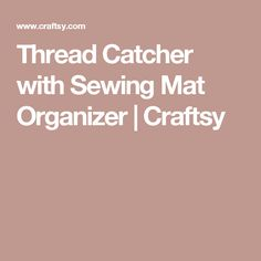 Thread Catcher with Sewing Mat Organizer | Craftsy