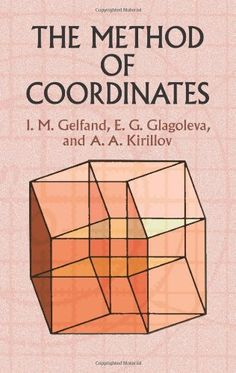The Method of Coordinates PDF By:I. Gelfand,E. Glagoleva,A. Kirillov Published on 2002 by Courier Corporation Two-part treatment be. Statistics Math, Physics And Mathematics, Power Of Social Media, Maths Puzzles, Math Books, Formulas, Study Tips, Book Lists, Science