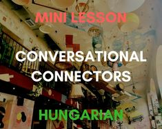Mini Lesson: Hungarian Phrases of Natural Conversation - Conversational Connectors Hungary Travel, Background Information, Prefixes, Program Design, My Passion, Budapest, Need To Know, Sentences, Conversation