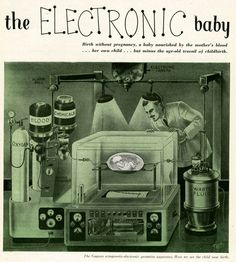 """Soon: Electric babies with the Gagnon ectogenetic-electronic gestation apparatus: """"Birth without pregnancy, a baby nourished by the mother's blood...her own child...but minus the age-old travail of childbirth."""" Leo Morey, Amazing Stories ,July 1933"""