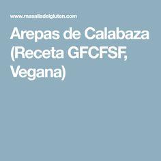 Arepas de Calabaza (Receta GFCFSF, Vegana)