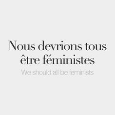 Nous devrions tous être féministes We should all be feminists /nu də.vʁi.jɔ tus ɛtʁ fe.mi.nist/