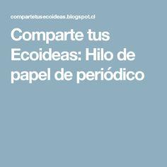 Comparte tus Ecoideas: Hilo de papel de periódico