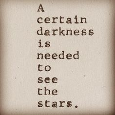"""""""A certain darkness is needed to see the stars."""" - Osho"""