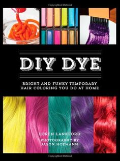 DIY Dye: Bright and Funky Temporary Hair Coloring You Do at Home:Amazon:Books