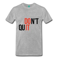 Don't Quit, Do It - Inspirational Quote on your t-shirt, bag or cup. https://shop.spreadshirt.com/InspirationalQuotesEveryday/don't+quit%2C+do+it-A105001408?noCache=true