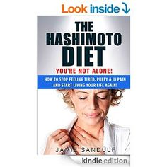 The Hashimoto Diet: You're Not Alone! How to Stop Feeling Tired, Puffy & in Pain...and Start Living Your Life Again! (Thyroid Diet, Thyroid Symptoms, Thyroid Healthy, Thyroid Management) - Kindle edition by Jamie Sandulf. Health, Fitness & Dieting Kindle eBooks @ Amazon.com.
