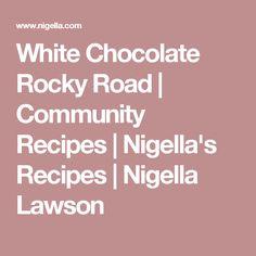 White Chocolate Rocky Road | Community Recipes | Nigella's Recipes | Nigella Lawson
