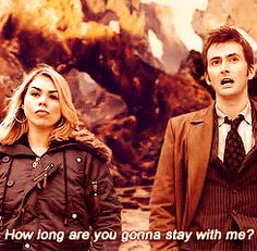 The Doctor and Rose (gif) How long are you going to stay with me?