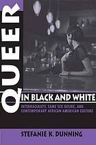 Queer in black and white : interraciality, same sex desire, and contemporary African American culture