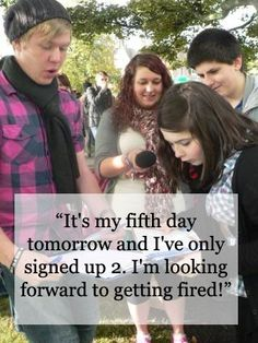 """""""It's my fifth #day #tomorrow and I've only #signed up 2. I'm #looking #forward to getting #fired!"""" #quote #worst #job #fundraising"""