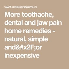 More toothache, dental and jaw pain home remedies - natural, simple and/or inexpensive