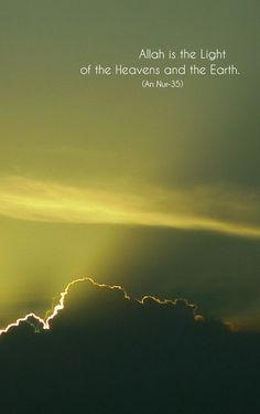 Allah is the Light of the Heavens and the Earth.