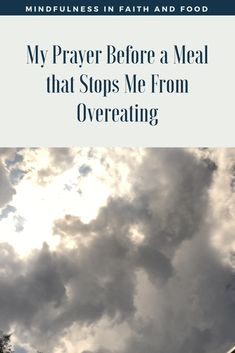 My Prayer Before a Meal that Stops Me From Overeating - Mindfulness in Faith and Food Weight Loss Before, Weight Loss Program, Food Prayer, Meal Prayer, I Need God, Stop Overeating, Overeating Disorder, Intuitive Eating, Mindful Eating