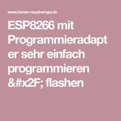 ESP8266 mit Programmieradapter sehr einfach programmieren / flashen