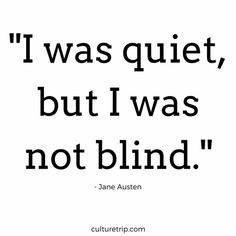 """15 Quotes By Jane Austen You Should Know """"I was quiet,but I was not blind."""" // 15 Quotes By Jane Austen You Should Know As the anniversary of Jane Austen's death approaches, we count down our favourite quotes from this amazing author. Book Quotes Love, Beautiful Quotes From Books, Quiet Quotes, Reading Quotes, Book Quotes Tattoo, Change Quotes, Blind Quotes, Words Quotes, Sayings"""