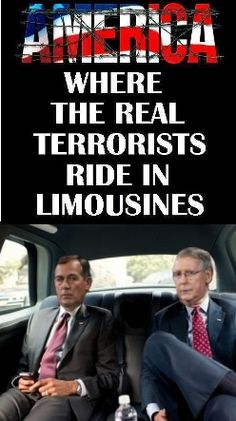 John Boehner and Mitch McConnell, the real terrorists. Holding America hostage to their agenda.