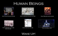 What we really are. Wake up to your life's purpose! Don't blindly follow society.