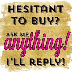 Hesitant to buy? Ask me anything! I\'ll reply! Great graphic for your online parties! #ilovemybaglady