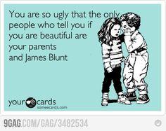 Your beautiful, your beautiful.. its a joke.
