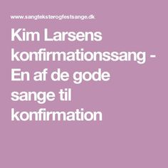 Kim Larsens konfirmationssang - En af de gode sange til konfirmation Singing Lessons, Singing Tips, Alone Man, 3d Printer, Posts, Technology, Metal, Travel, Tech