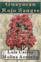 Guayacán Rojo Sangre, an ebook by Luis Carlos Molina Acevedo at Smashwords