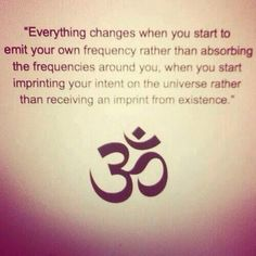 """""""Everything changes when you start to emit your own frequency"""""""