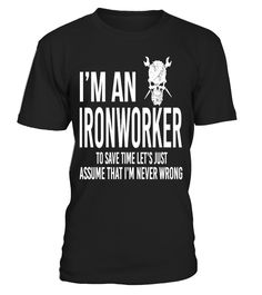 Ironworker Save Time Assume Never Wrong  #gift #idea #shirt #image #funny #job #new #best #top #hot #legal