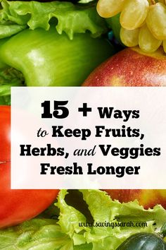 15  Ways To Keep Fruits, Herbs, and Vegetables Fresh Longer