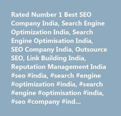 Rated Number 1 Best SEO Company India, Search Engine Optimization India, Search Engine Optimisation India, SEO Company India, Outsource SEO, Link Building India, Reputation Management India #seo #india, #search #engine #optimization #india, #search #engine #optimisation #india, #seo #company #india, #outsource #seo, #link #building #india, #reputation #management #india…