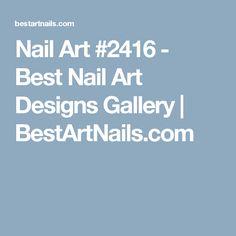 Nail Art #2416 - Best Nail Art Designs Gallery | BestArtNails.com