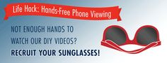 Not enough hands to watch our DIY videos? Recruit your sunglasses so you can watch as you DIY.