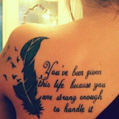 #tattoo You`ve been given this life because you are srtong enough to handle it
