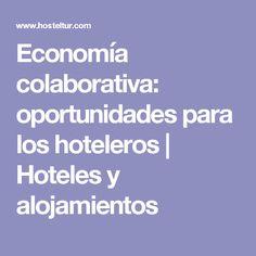 Economía colaborativa: oportunidades para los hoteleros | Hoteles y alojamientos