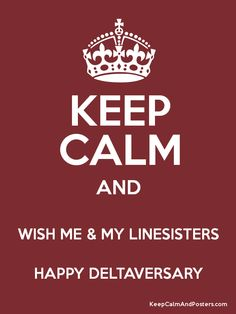 Keep Calm and WISH ME & MY LINESISTERS HAPPY DELTAVERSARY Poster