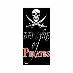 "Beware of Pirates Door Cover - Let your visitors know what to expect when they arrive at your next pirate party with this fun ""Beware of Pirates"" door cover. This pirate door cover is approximately 60"" tall and 30"" wide and made from a poly material that allows it to be used indoors or outdoors."