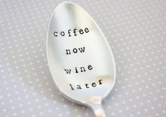 Coffee Now Wine Later. Hand Stamped Vintage Spoon. Hand Stamped Vintage Silverware by The Faded Nest.
