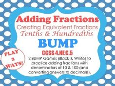 Adding Tenths and Hundredths as Fractions and write your answer as a Fraction or a Decimal Bump: Help your students master GENERATING EQUIVALENT FRACTIONS WITH DENOMINATORS OF 10 & 100 and writing their answer as a FRACTION OR A DECIMAL with this fun and interactive BUMP game!