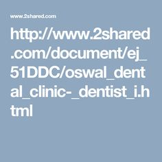 http://www.2shared.com/document/ej_51DDC/oswal_dental_clinic-_dentist_i.html