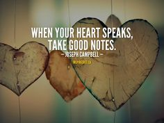 When your heart speaks, take good notes. Joseph Campbell Quotes, John Campbell, Motivation For Today, Sarah Lawrence College, Entrepreneur Inspiration, Good Notes, Daily Inspiration Quotes, Your Heart, Self Love
