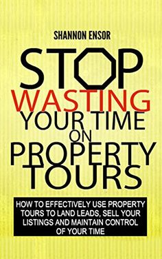 Stop Wasting Your Time on Property Tours: How to effectively use property tours to land leads, sell your listings and maintain control of your time by [Ensor, Shannon]