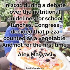 In 2011 during a debate over the #nutritional guidelines for school lunches #Congress decided that #pizza counted as a #vegetable. And not for the first time. Alex Mayyasi #quote