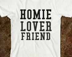 Homie Lover Friend T-Shirt