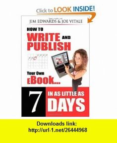 How to Write and Publish Your Own eBook in as Little as 7 Days (9781600371523) Jim Edwards, Joe Vitale , ISBN-10: 1600371523  , ISBN-13: 978-1600371523 ,  , tutorials , pdf , ebook , torrent , downloads , rapidshare , filesonic , hotfile , megaupload , fileserve