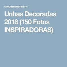 Unhas Decoradas 2018 (150 Fotos INSPIRADORAS)