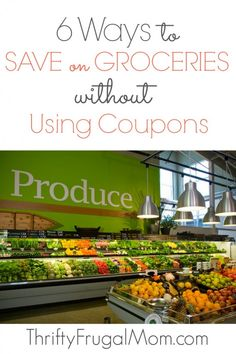6 Ways to Save Money on Groceries Without Using Coupons- Don't have time to clip coupons? You can still save big with these easy tips from a mom who has a $200/mo. grocery budget!