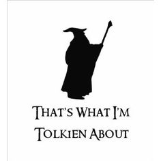 Gandalf That's What I'm Tolkien About Lord of the Rings Funny Vinyl Die Cut Decal Sticker Black Thranduil, Legolas, Lotr, Fandoms, Narnia, O Hobbit, J. R. R. Tolkien, Into The West, Gandalf