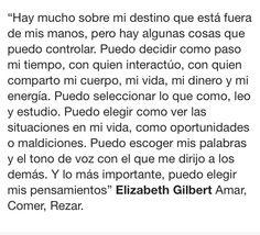 Y lo mas importante puedo elegir mis pensamientos amar, comer, rezar. Elizabeth Gilbert